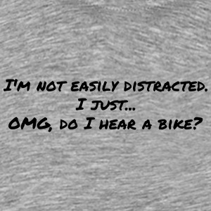 Motorcycle saying NOT DISTRACTED EASILY. OH A BIKE