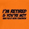in retired and youre not - Men's Premium T-Shirt