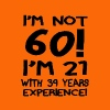Am Not Sixty I'm 21 With 39 years Experience. - Men's Premium T-Shirt