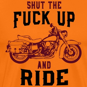 SHUT THE FUCK UP AND RIDE! - Männer Premium T-Shirt