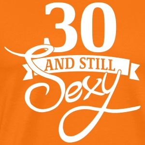 30 and still sexy - Mannen Premium T-shirt