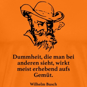 Busch: Stupidity, which one sees with others, works - Men's Premium T-Shirt