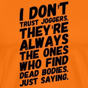 funny sarcasm I DO NOT TRUST JOGGERS just saying - Men's Premium T-Shirt