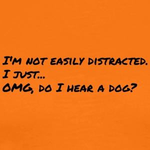 Dog saying NOT DISTRACTED EASILY. OH A DOG - Men's Premium T-Shirt