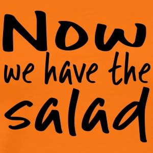 Now we have the salad. - Männer Premium T-Shirt