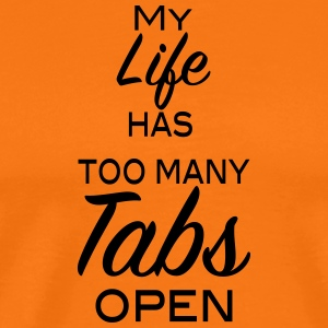 My life has too many Tabs open 1c - Männer Premium T-Shirt