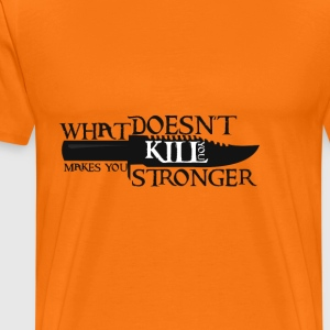 Geiler Spruch: What doesn´t kill you... - Männer Premium T-Shirt