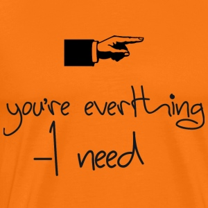 you everthing i need - Mannen Premium T-shirt