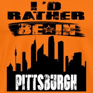 Gift Id rather be in Pittsburgh - Men's Premium T-Shirt