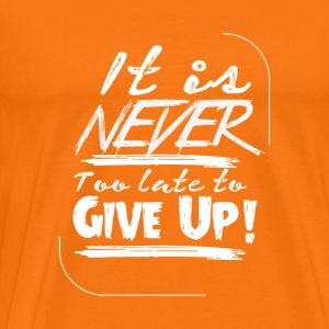 It's never too late to give up! - Men's Premium T-Shirt