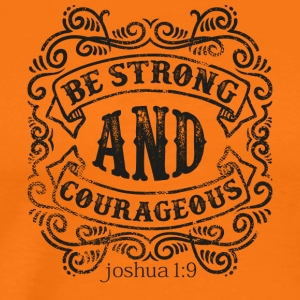 Be Strong And Courageous - Men's Premium T-Shirt