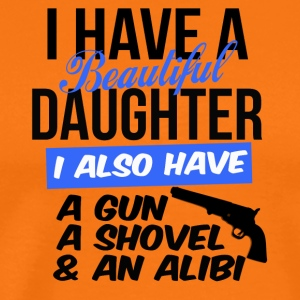 i have a beautiful daughter i also have a gun - Men's Premium T-Shirt