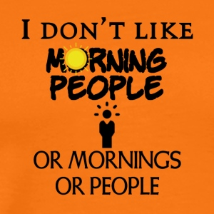 I do not like people or mornings or people - Men's Premium T-Shirt
