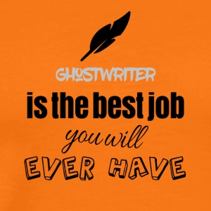 Ghostwriter is the best job you will ever have - Männer Premium T-Shirt