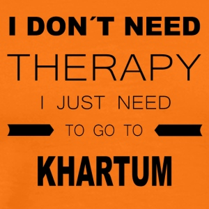 i dont need therapy i just need to go to KHARTUM - Männer Premium T-Shirt
