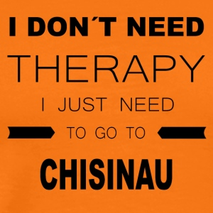 i dont need therapy i just need to go to CHISINA - Männer Premium T-Shirt