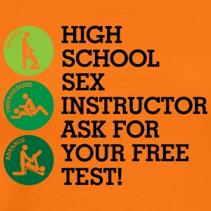 High School Sex Instructor. Ask For Your Free Test - Men's Premium T-Shirt