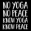 No Yoga, No Peace - Know Yoga, Know Peace - Mannen Premium T-shirt