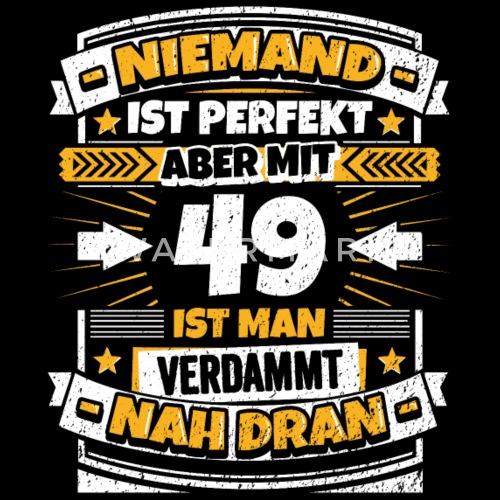Lustiger Spruch 49 Geburtstag Von Premiumshirt Spreadshirt