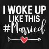 I woke up like this - Married - Men's Premium T-Shirt