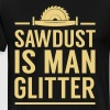 Sawdust is man glitter - Men's Premium T-Shirt
