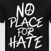 No Place for Hate - Anti War - Anti Racism - Miesten premium t-paita