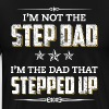 I'm Not The Step Dad I'm The Dad That Stepped Up - Men's Premium T-Shirt