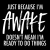 Just Because I'm Awake Doesn't Mean I'm Ready To.. - Men's Premium T-Shirt