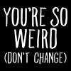 You're So Weird (Don't Change) - Mannen Premium T-shirt