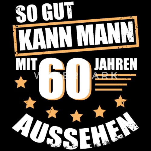 60 60 geburtstag geschenk f r den mann m nner premium t shirt spreadshirt. Black Bedroom Furniture Sets. Home Design Ideas