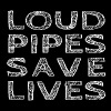 Loud Pipes Save Lives - Mannen Premium T-shirt