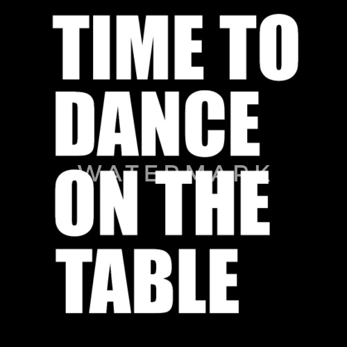 time to dance on the table party time gift by andiiy spreadshirt