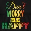 Do not Worry Be Happy - Mannen Premium T-shirt