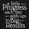 A Little Progress Each Day Adds Up To Big Results - Men's Premium T-Shirt