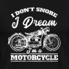 I don´t snore - I dream I´m a motorcycle - Männer Premium T-Shirt