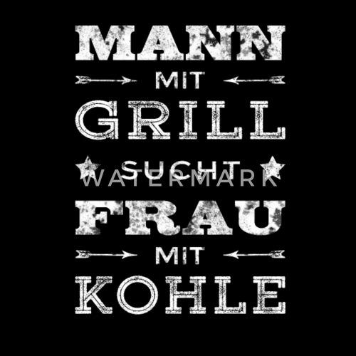 Mann grill sucht frau kohle