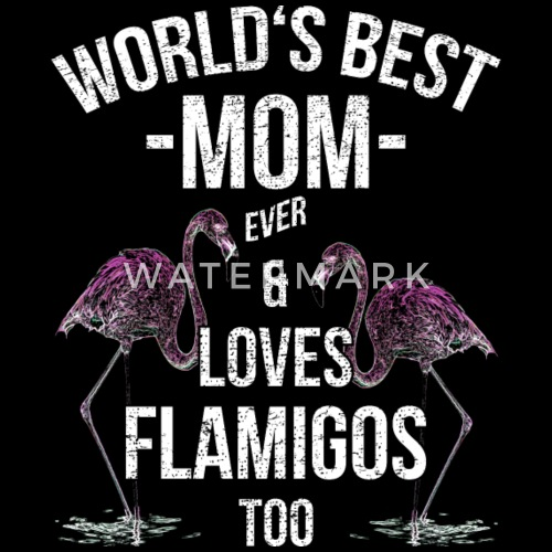 mother quotes worlds best mom loves flamingos by yeoys ger spreadshirt