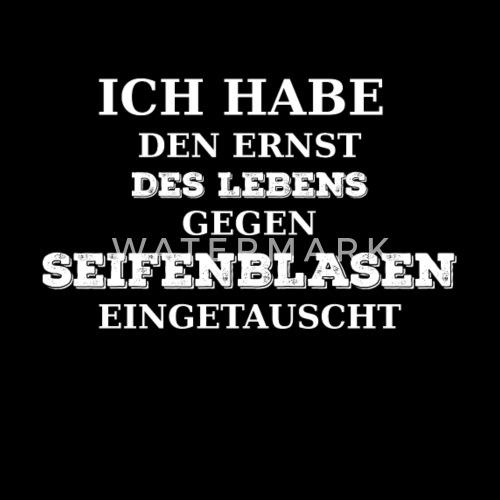 Seifenblasen Leben Ernst Von Zoramaria Spreadshirt