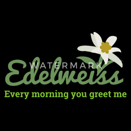 Edelweiss edelweiss every morning you greet me by vicoli shirts edelweiss edelweiss every morning you greet me by vicoli shirts spreadshirt m4hsunfo