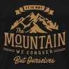 It is not the mountain we conquer but ourselves - Men's Premium T-Shirt