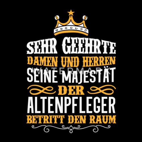 Sprüche Altenpflege | Altenpfleger Beruf Geschenk Majestat Spruch Von Spreadshirt