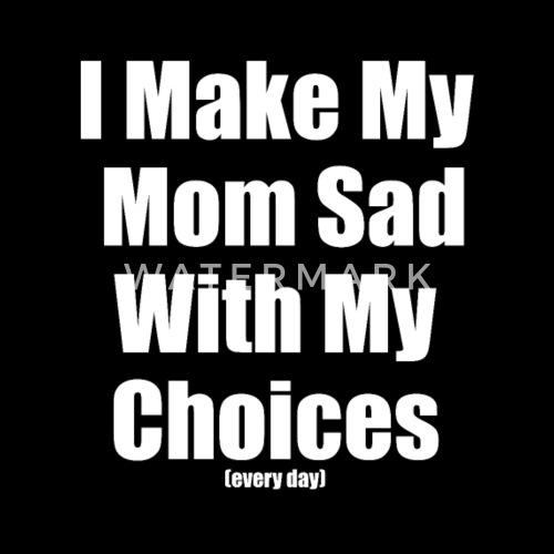 I Make My Mom Sad Funny Shirt Birthday Gift Manner Premium T