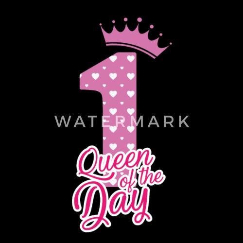Queen Of The Day 1 Geburtstag Bday Von Shirtoholics Spreadshirt