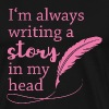 I'm always writing a story in my head - Writing - Men's Premium T-Shirt