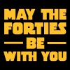 May The Forties Be With You - Miesten premium t-paita