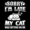 CATS SORRY IN THE LATE MY CAT WHAT SITTING ON ME - Men's Premium T-Shirt