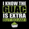 I know the Guac is extra but so am I Guacamole - Männer Premium T-Shirt