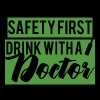 Doktor / Arzt: Safety First. Drink with a Doctor. - Männer Premium T-Shirt