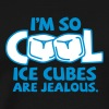 I'm So Cool, Even Ice Cubes Are Jealous! - Men's Premium T-Shirt