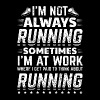 Funny Running Runner T Shirt Not Always - Men's Premium T-Shirt